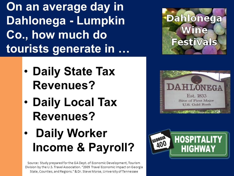 On an average day in Dahlonega - Lumpkin Co., how much do tourists generate in … Daily State Tax Revenues.