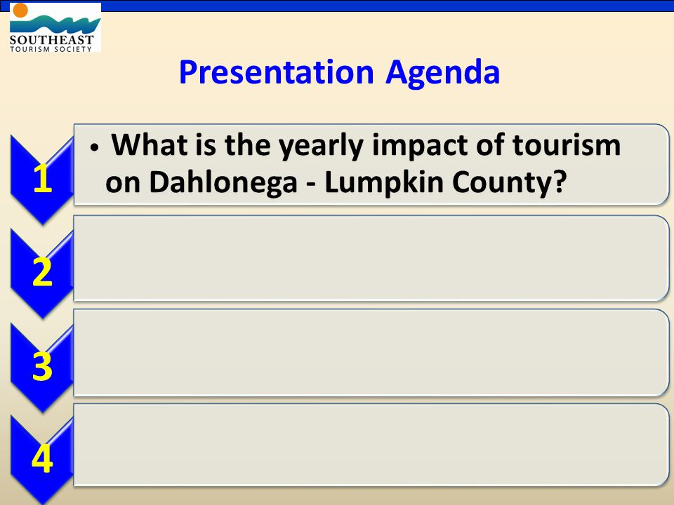 Presentation Agenda 1 What is the yearly impact of tourism on Dahlonega - Lumpkin County 234
