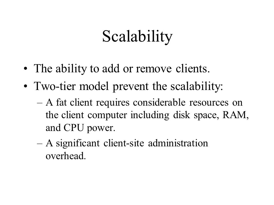 Scalability The ability to add or remove clients.