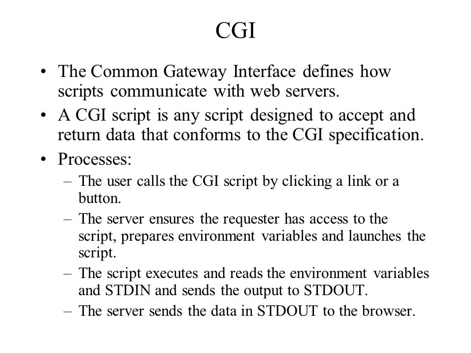 CGI The Common Gateway Interface defines how scripts communicate with web servers.