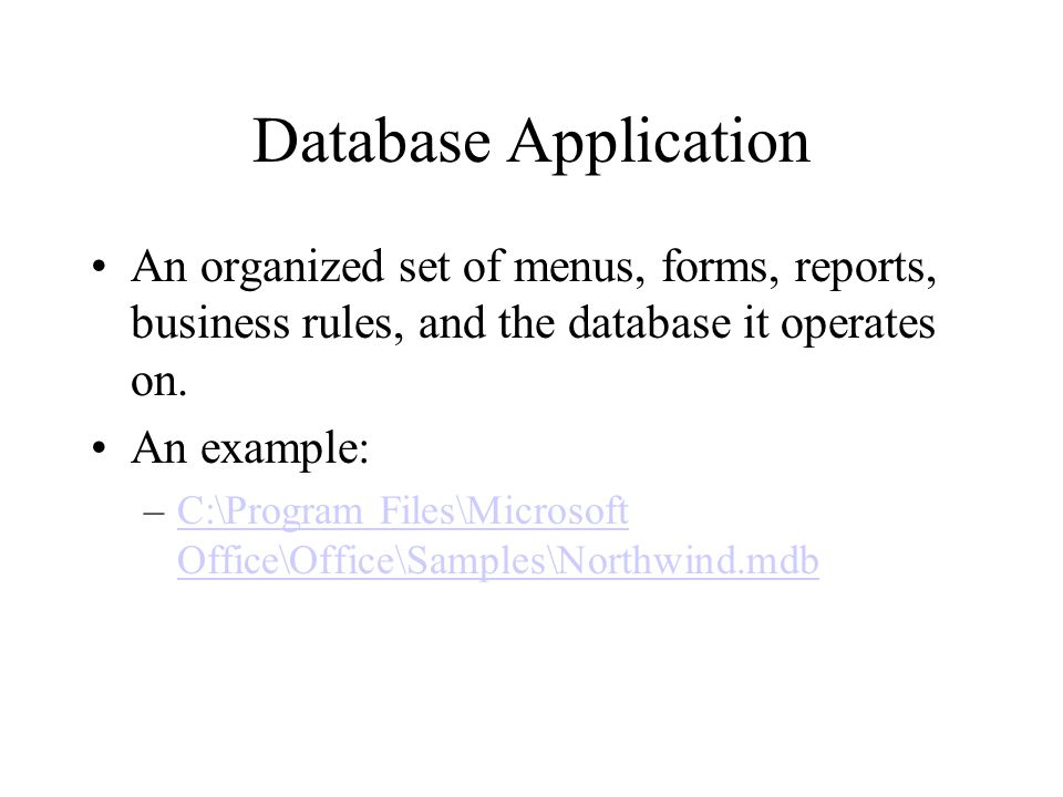 Database Application An organized set of menus, forms, reports, business rules, and the database it operates on.