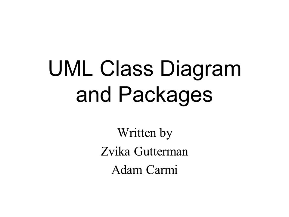 UML Class Diagram and Packages Written by Zvika Gutterman Adam Carmi