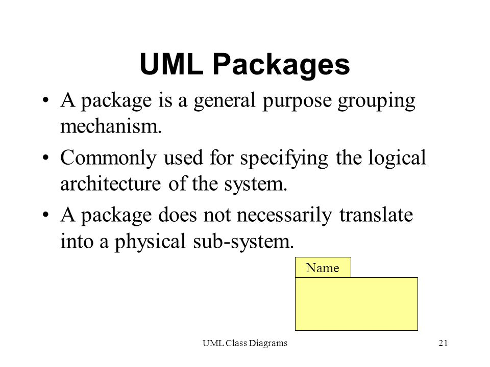 UML Class Diagrams21 UML Packages A package is a general purpose grouping mechanism.