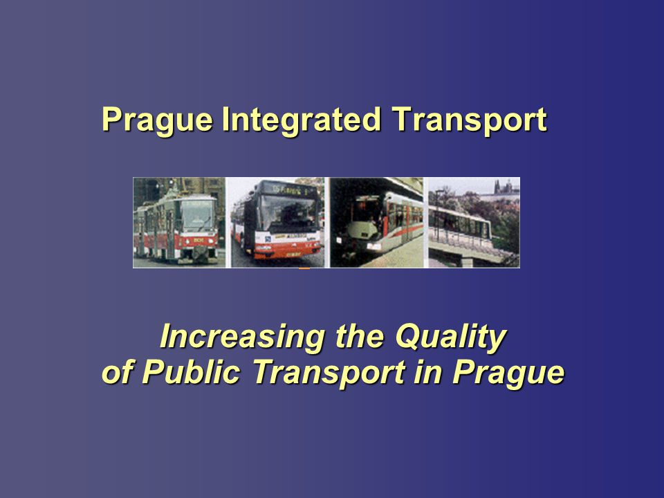 Increasing the Quality of Public Transport in Prague Prague Integrated Transport