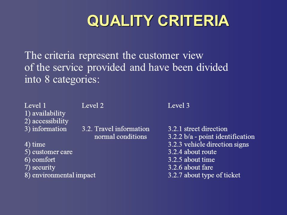 QUALITY CRITERIA The criteria represent the customer view of the service provided and have been divided into 8 categories: Level 1Level 2Level 3 1) availability 2) accessibility 3) information3.2.