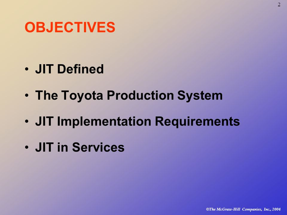 © The McGraw-Hill Companies, Inc., JIT Defined The Toyota Production System JIT Implementation Requirements JIT in Services OBJECTIVES