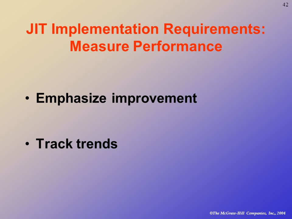 © The McGraw-Hill Companies, Inc., JIT Implementation Requirements: Measure Performance Emphasize improvement Track trends