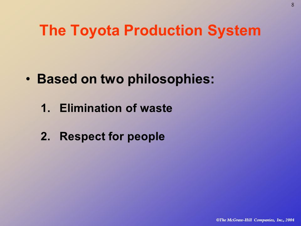 © The McGraw-Hill Companies, Inc., The Toyota Production System Based on two philosophies: 1.Elimination of waste 2.Respect for people