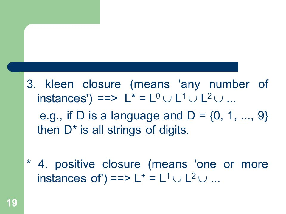 19 3. kleen closure (means any number of instances ) ==> L* = L 0  L 1  L 2 ...