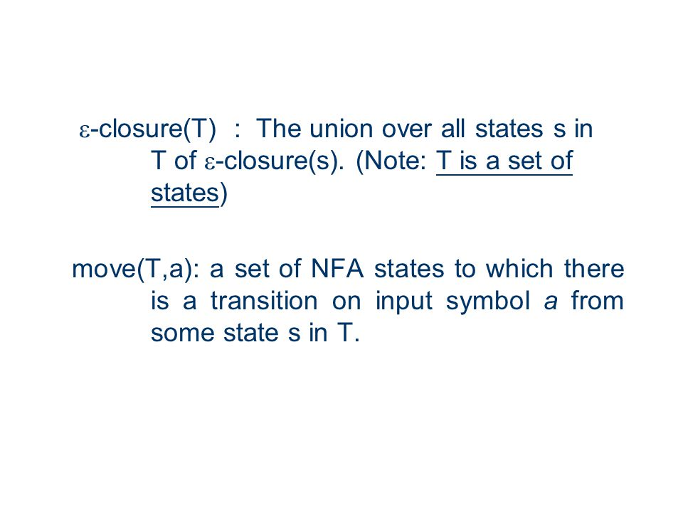  -closure(T) : The union over all states s in T of  -closure(s).
