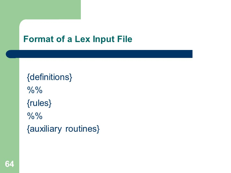 64 Format of a Lex Input File {definitions} % {rules} % {auxiliary routines}