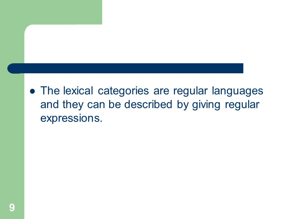 9 The lexical categories are regular languages and they can be described by giving regular expressions.
