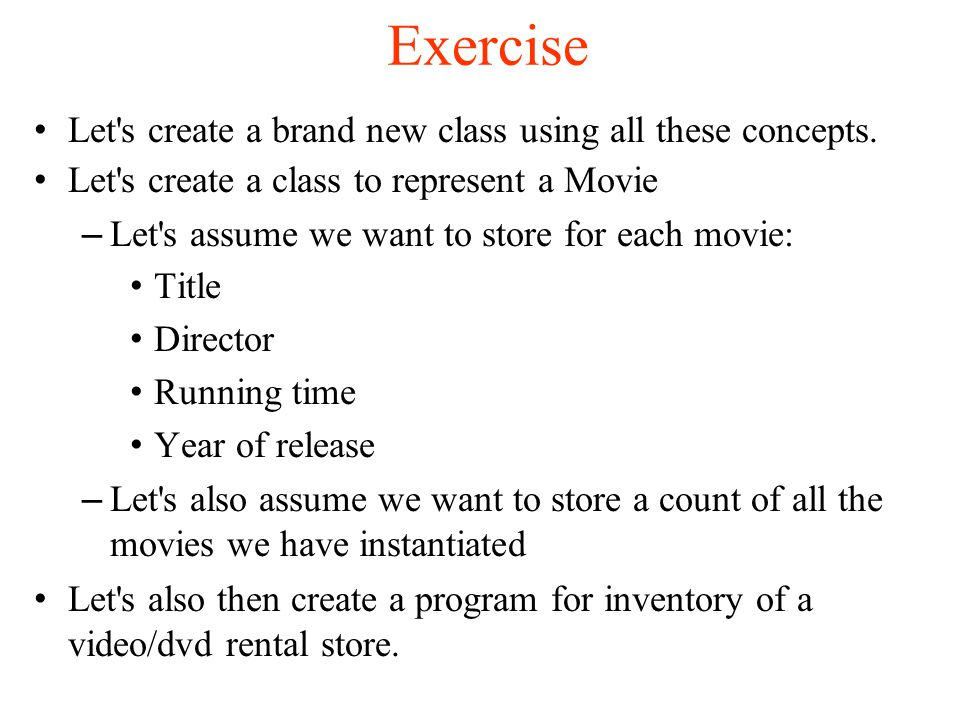 Exercise Let s create a brand new class using all these concepts.