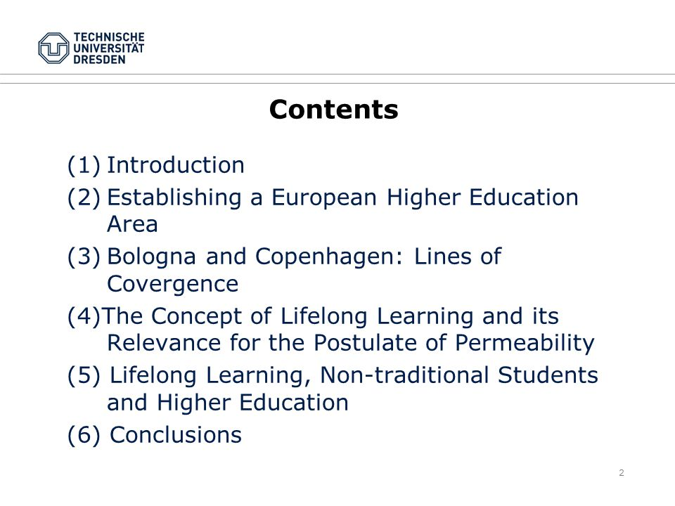 2 Contents (1)Introduction (2)Establishing a European Higher Education Area (3)Bologna and Copenhagen: Lines of Covergence (4)The Concept of Lifelong Learning and its Relevance for the Postulate of Permeability (5) Lifelong Learning, Non-traditional Students and Higher Education (6) Conclusions