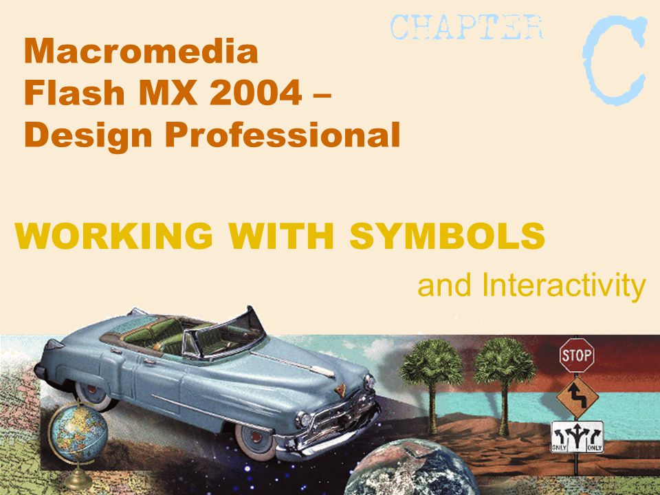 Macromedia Flash MX 2004 – Design Professional and Interactivity WORKING WITH SYMBOLS