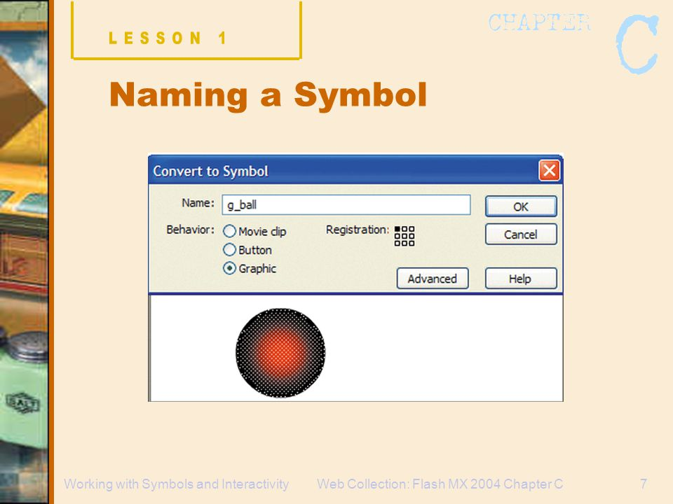 Web Collection: Flash MX 2004 Chapter C7Working with Symbols and Interactivity Naming a Symbol
