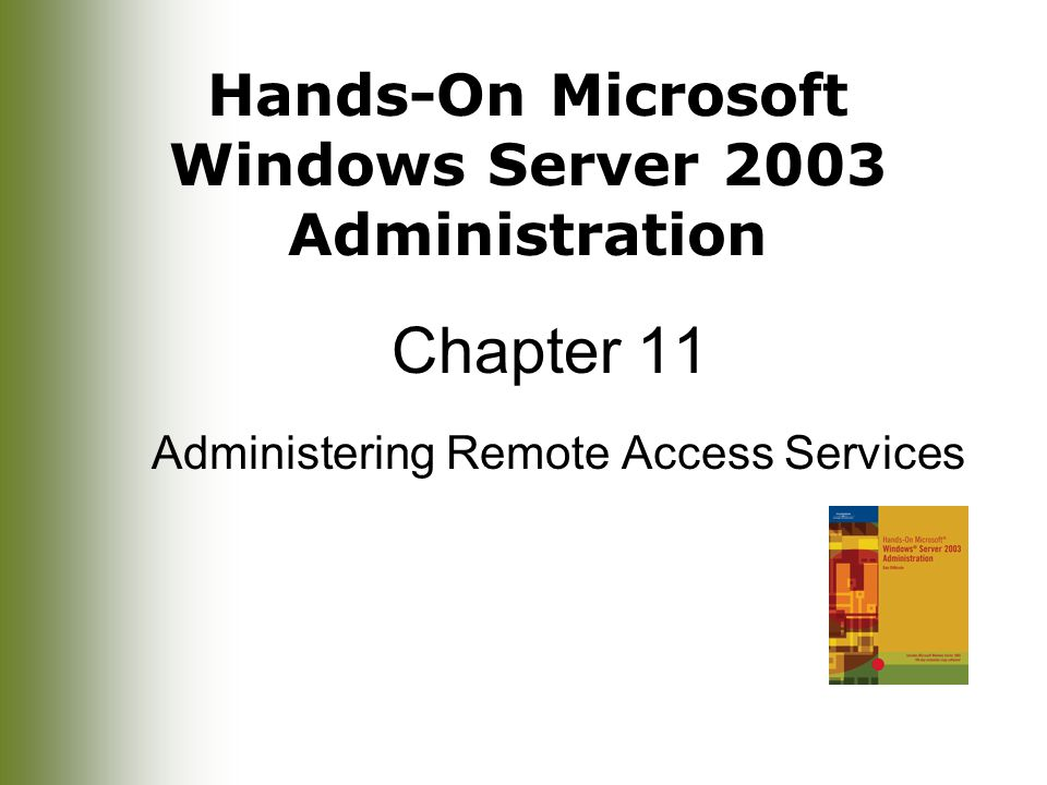 Hands-On Microsoft Windows Server 2003 Administration Chapter 11 Administering Remote Access Services
