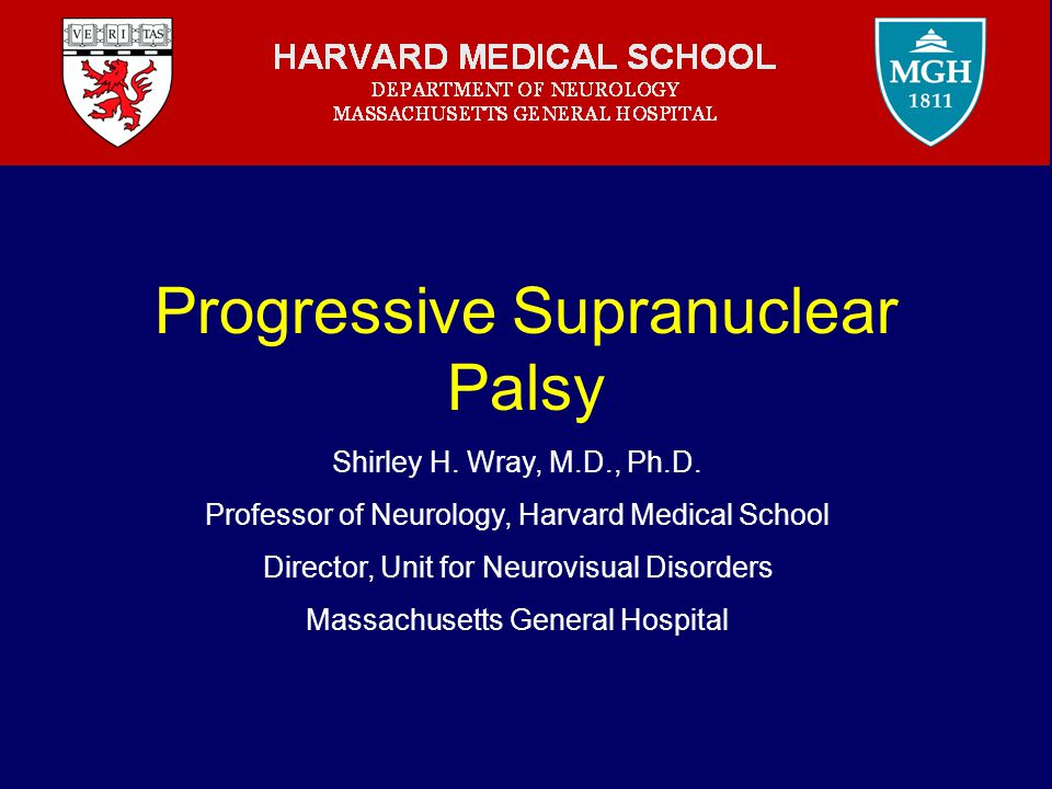 Progressive Supranuclear Palsy Shirley H. Wray, M.D., Ph.D.