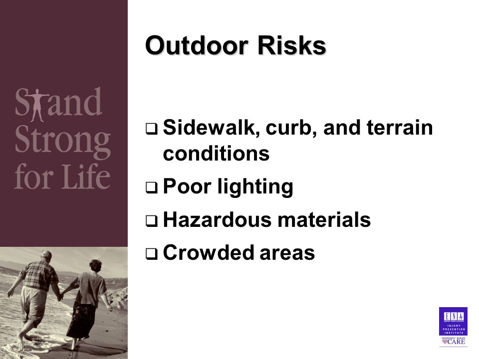 Outdoor Risks  Sidewalk, curb, and terrain conditions  Poor lighting  Hazardous materials  Crowded areas