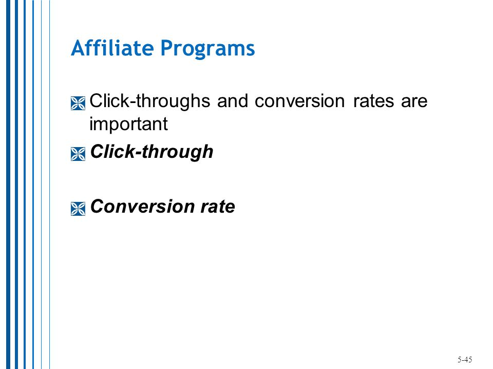 Affiliate Programs  Click-throughs and conversion rates are important  Click-through  Conversion rate 5-45