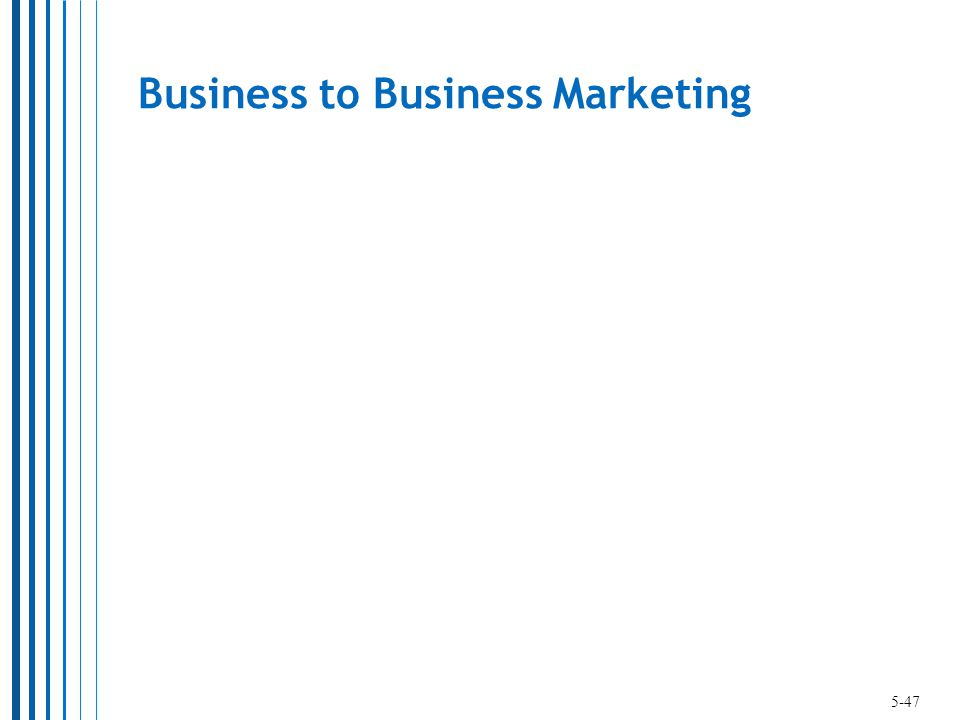 Business to Business Marketing 5-47
