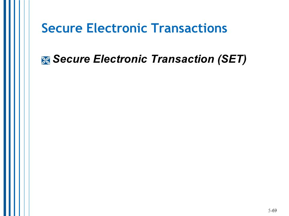 Secure Electronic Transactions  Secure Electronic Transaction (SET) 5-69