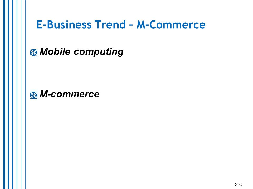 E-Business Trend – M-Commerce  Mobile computing  M-commerce 5-75
