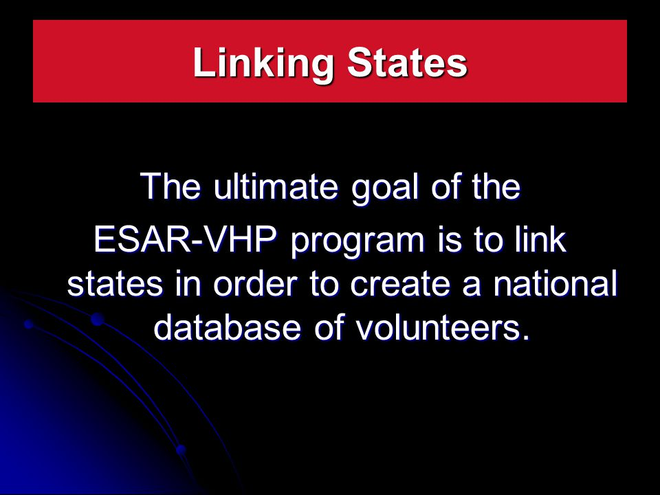 The ultimate goal of the ESAR-VHP program is to link states in order to create a national database of volunteers.