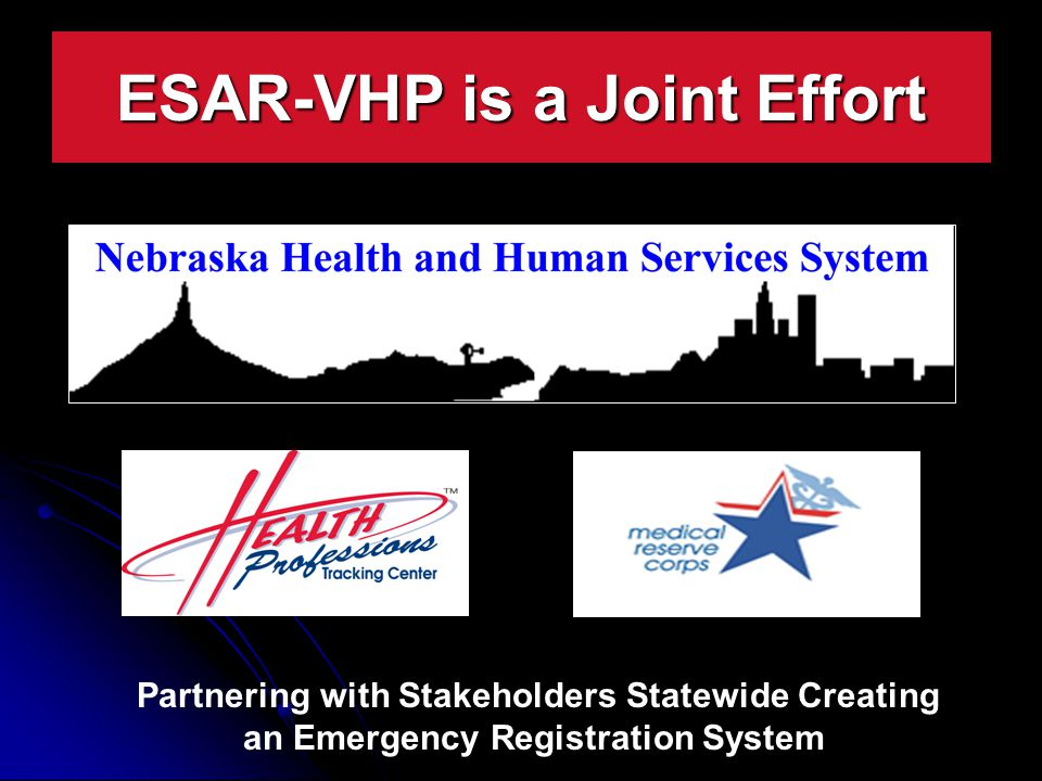 A Joint Effort ESAR-VHP is a Joint Effort Partnering with Stakeholders Statewide Creating an Emergency Registration System