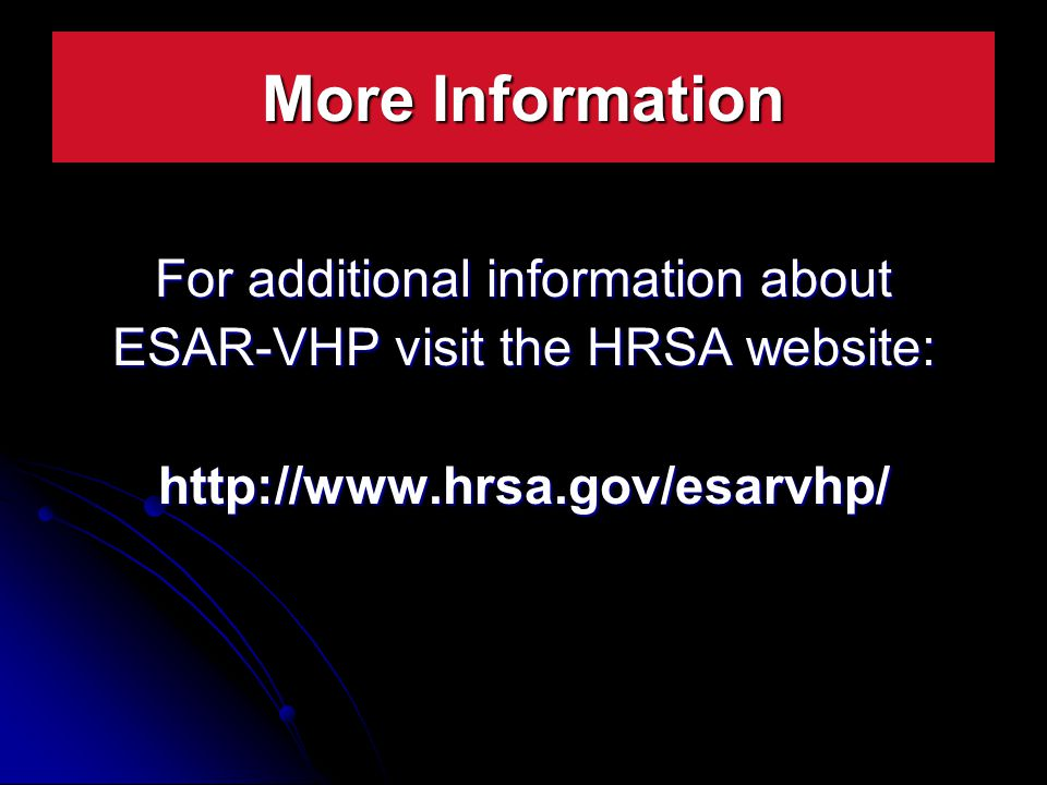 For additional information about ESAR-VHP visit the HRSA website:   More Information