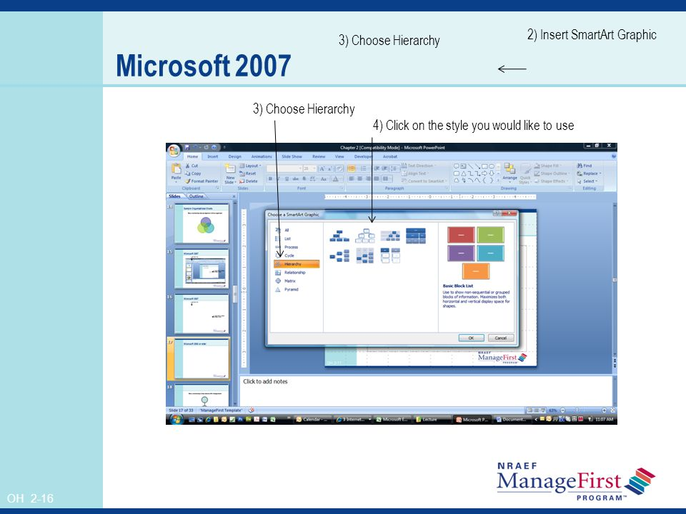 OH 2-16 Microsoft ) Choose Hierarchy 2) Insert SmartArt Graphic 3) Choose Hierarchy 4) Click on the style you would like to use