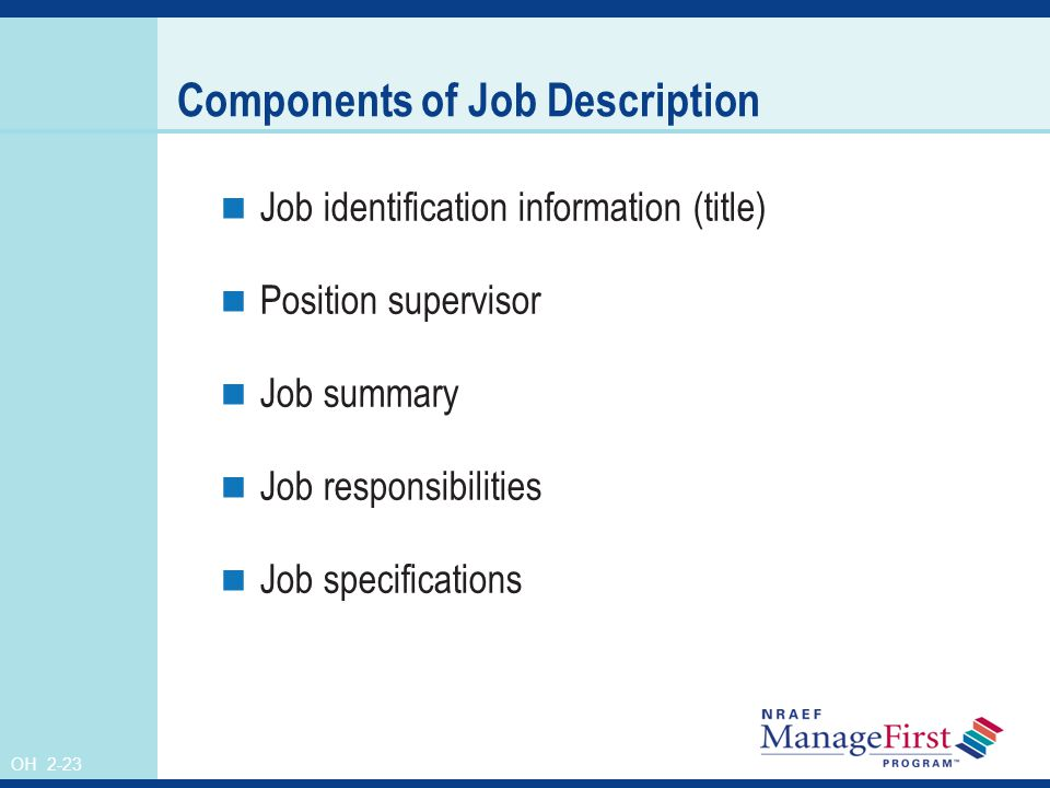 OH 2-23 Components of Job Description Job identification information (title) Position supervisor Job summary Job responsibilities Job specifications