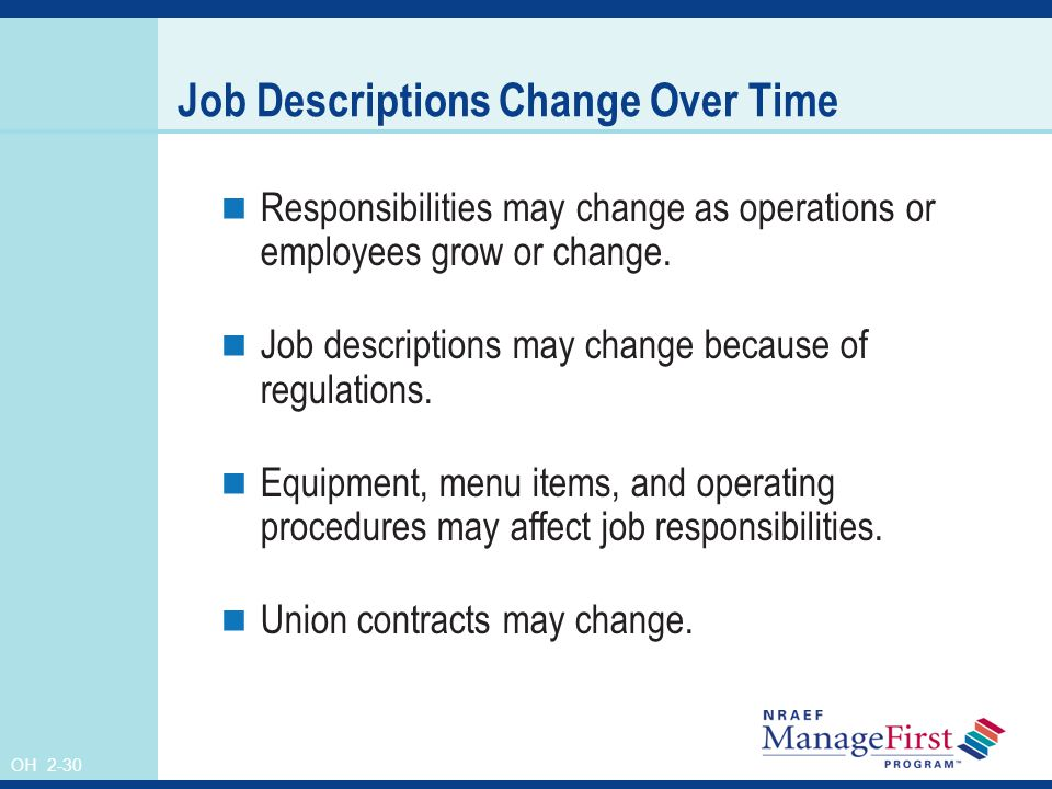 OH 2-30 Job Descriptions Change Over Time Responsibilities may change as operations or employees grow or change.