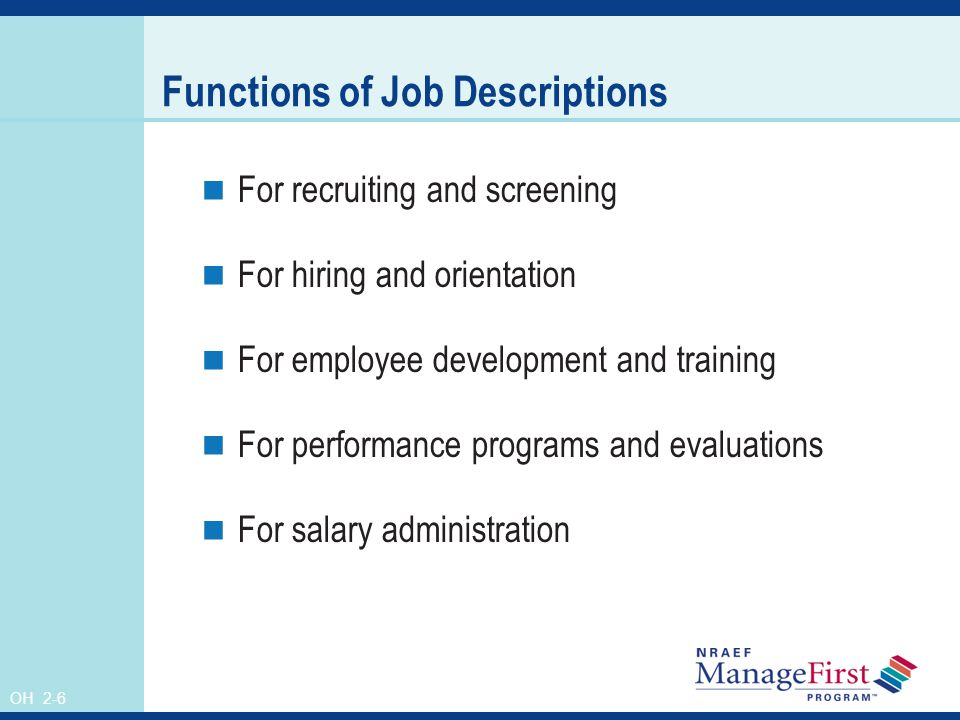 OH 2-6 Functions of Job Descriptions For recruiting and screening For hiring and orientation For employee development and training For performance programs and evaluations For salary administration