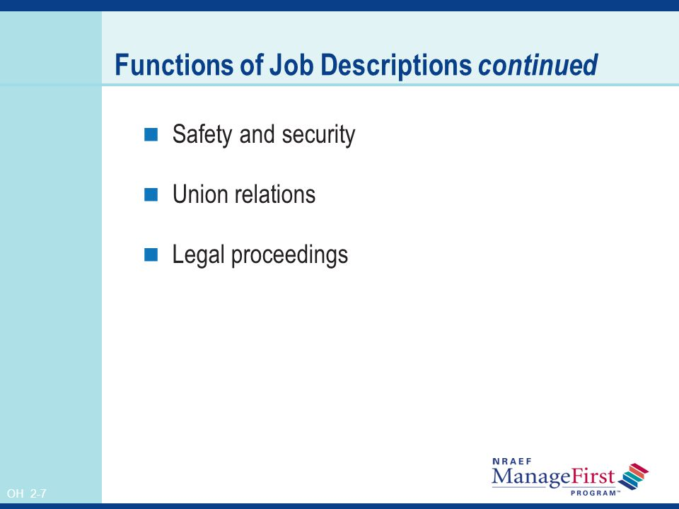 OH 2-7 Functions of Job Descriptions continued Safety and security Union relations Legal proceedings