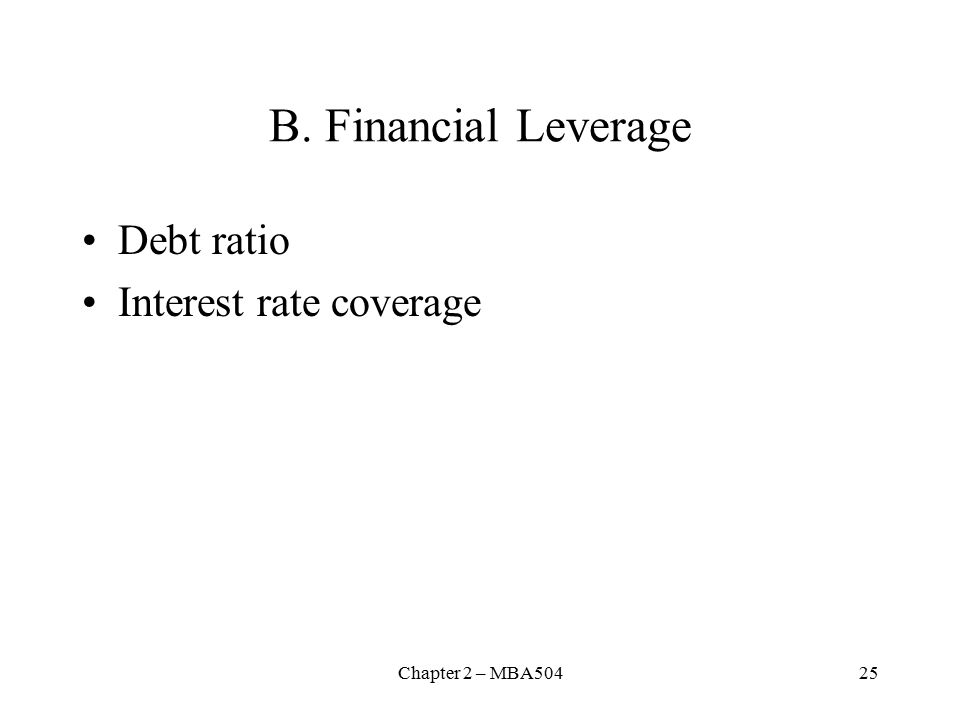 Chapter 2 – MBA50425 B. Financial Leverage Debt ratio Interest rate coverage