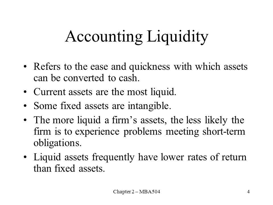 Chapter 2 – MBA5044 Accounting Liquidity Refers to the ease and quickness with which assets can be converted to cash.