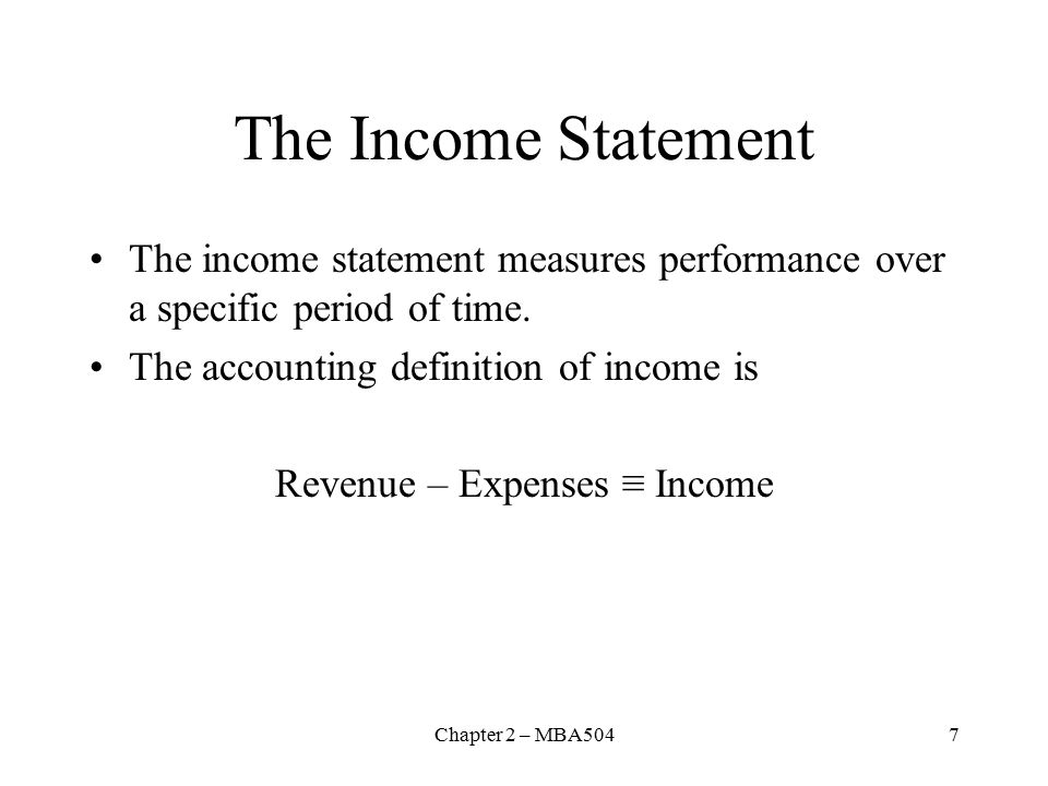 Chapter 2 – MBA5047 The Income Statement The income statement measures performance over a specific period of time.
