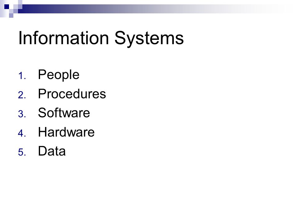 Information Systems 1. People 2. Procedures 3. Software 4. Hardware 5. Data