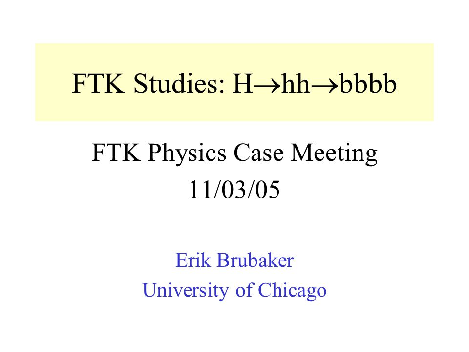 FTK Studies: H  hh  bbbb FTK Physics Case Meeting 11/03/05 Erik Brubaker University of Chicago