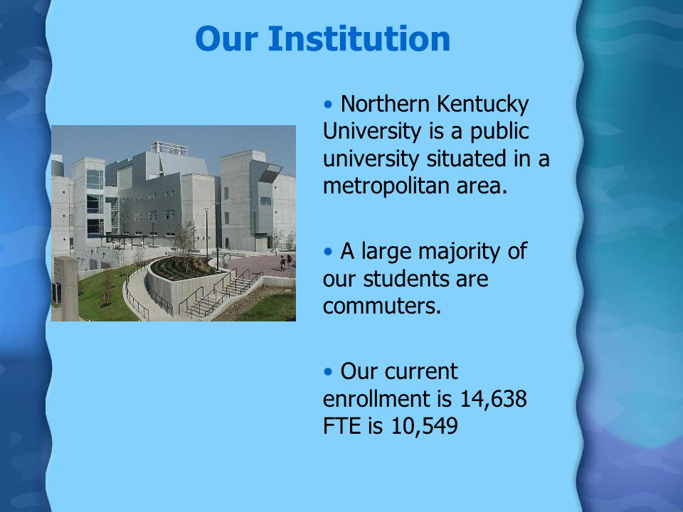 Our Institution Northern Kentucky University is a public university situated in a metropolitan area.
