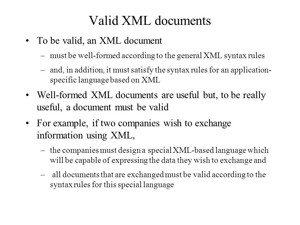 Valid XML documents To be valid, an XML document –must be well