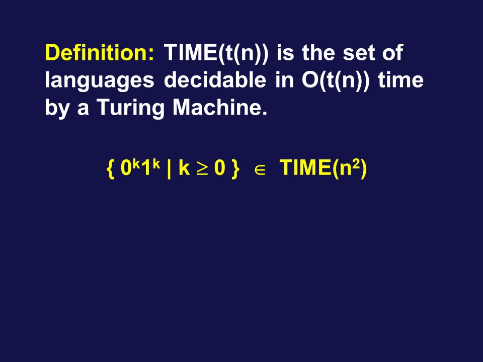 Definition: TIME(t(n)) is the set of languages decidable in O(t(n)) time by a Turing Machine.
