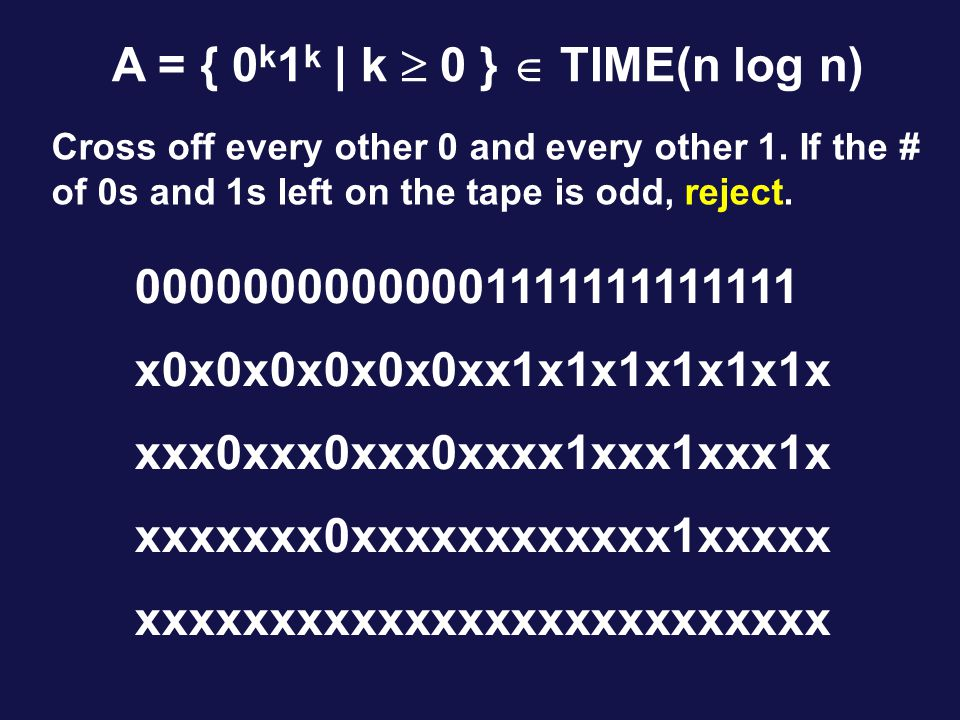 A = { 0 k 1 k | k  0 }  TIME(n log n) Cross off every other 0 and every other 1.
