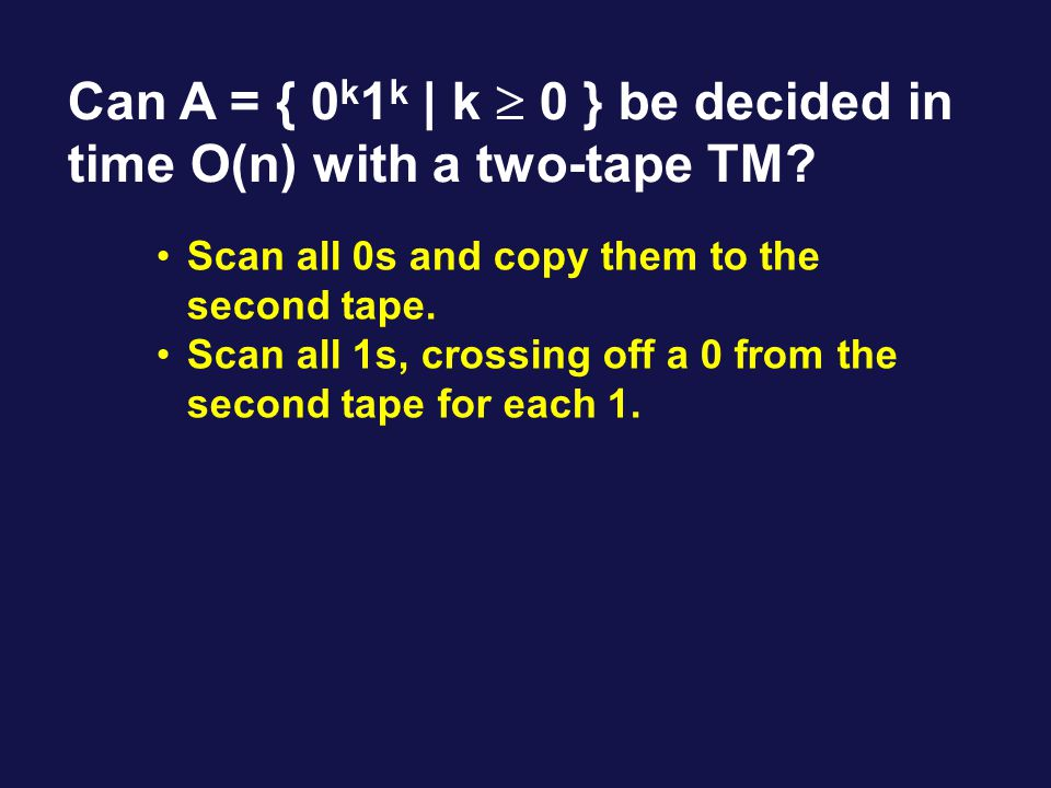 Can A = { 0 k 1 k | k  0 } be decided in time O(n) with a two-tape TM.