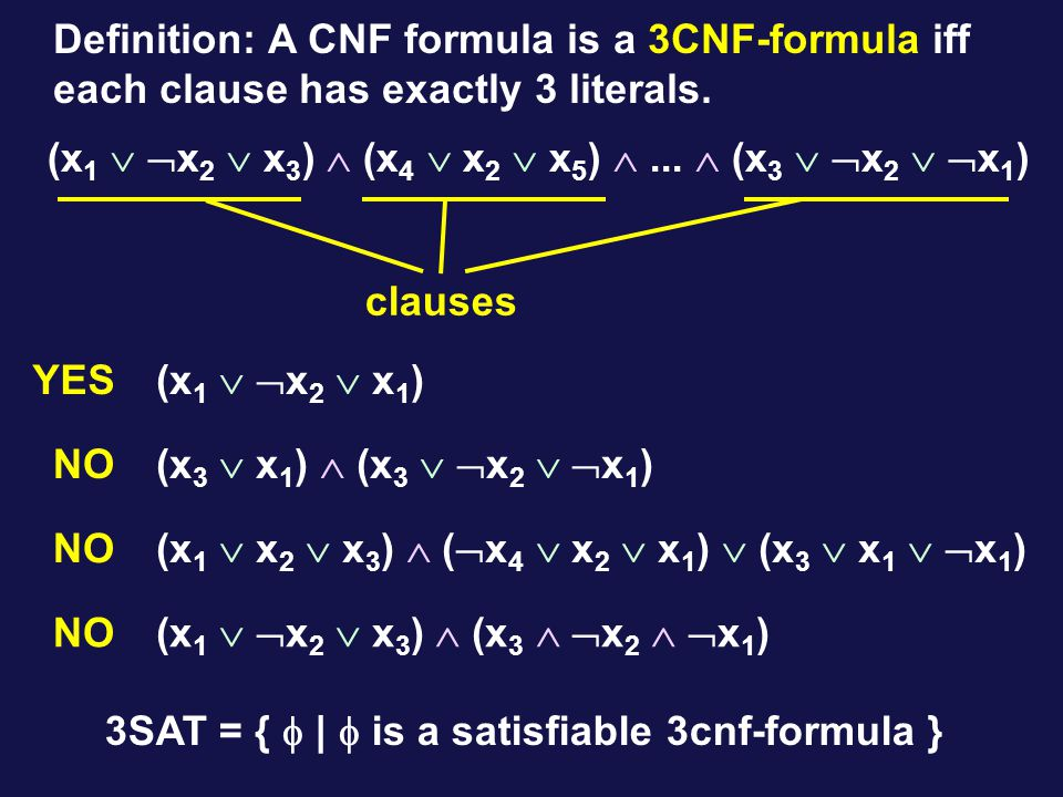 Definition: A CNF formula is a 3CNF-formula iff each clause has exactly 3 literals.