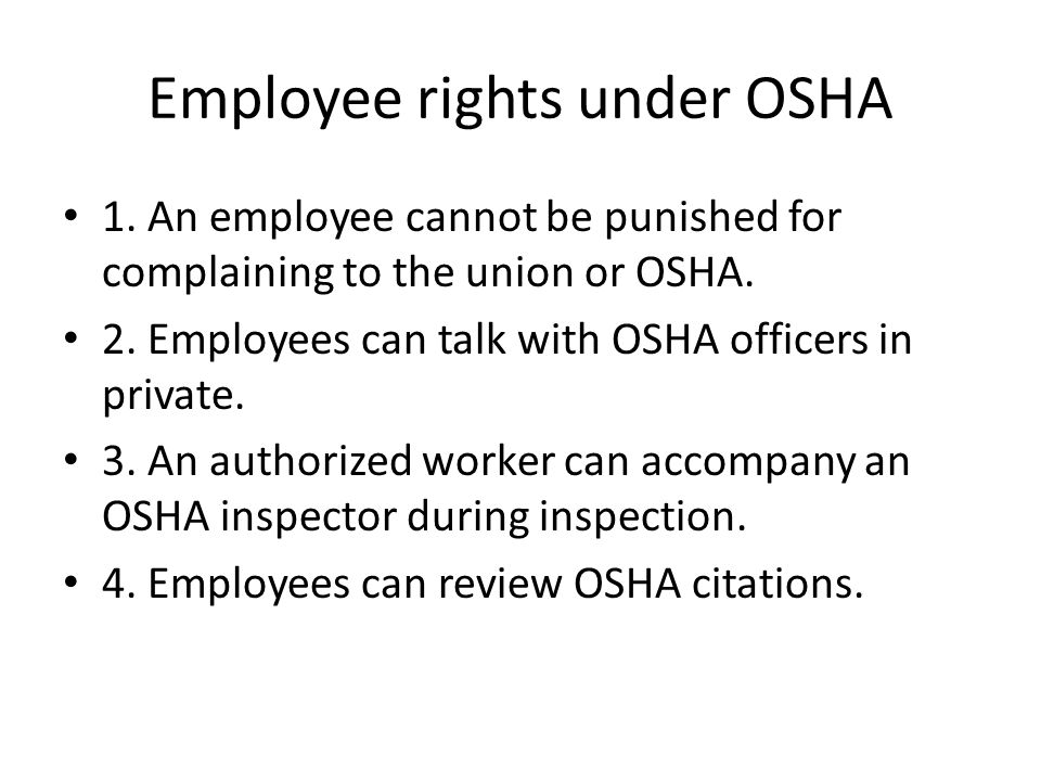 Employee rights under OSHA 1. An employee cannot be punished for complaining to the union or OSHA.