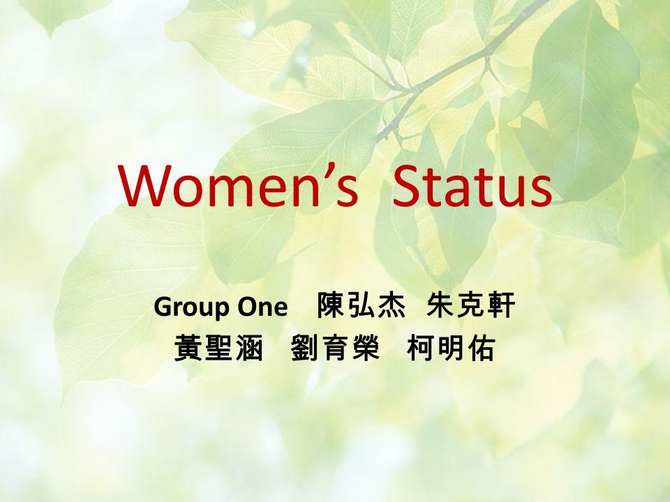 Womens Status Group One 陳弘杰 朱克軒 黃聖涵 劉育榮 柯明佑 The