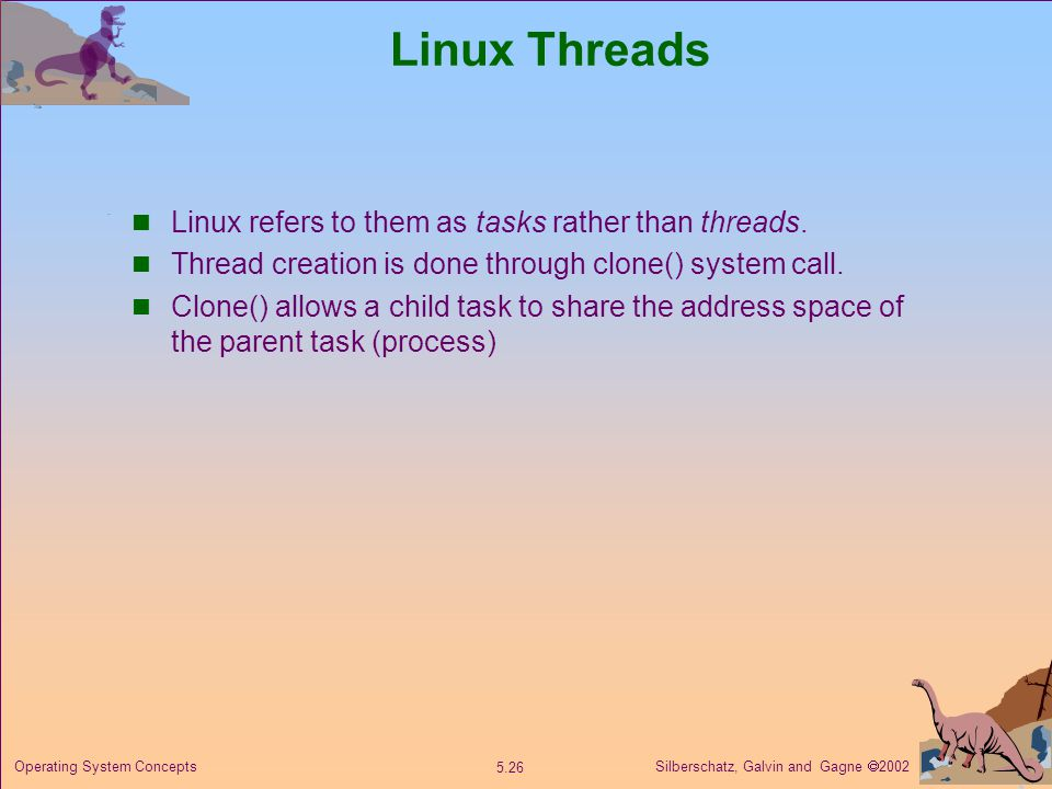 Silberschatz, Galvin and Gagne  Operating System Concepts Linux Threads Linux refers to them as tasks rather than threads.