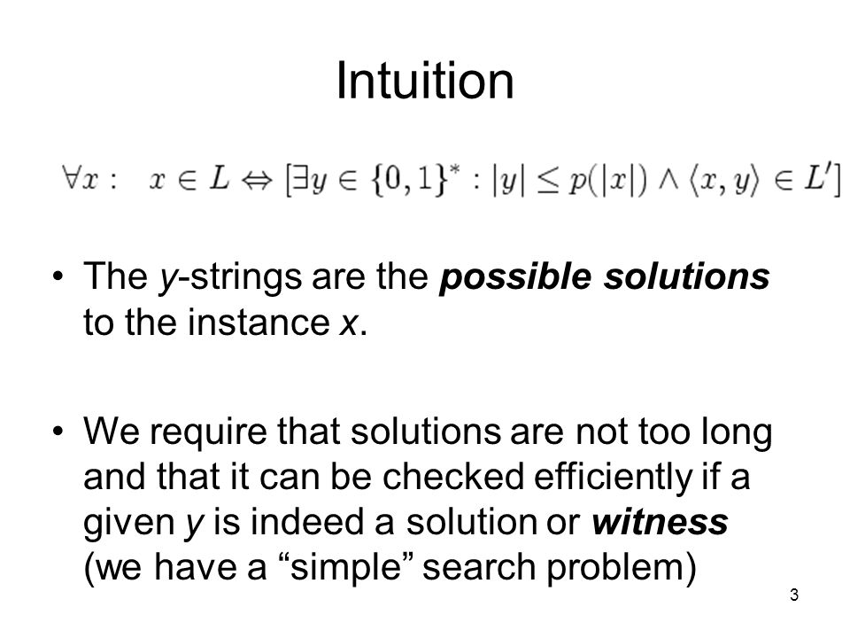 3 Intuition The y-strings are the possible solutions to the instance x.